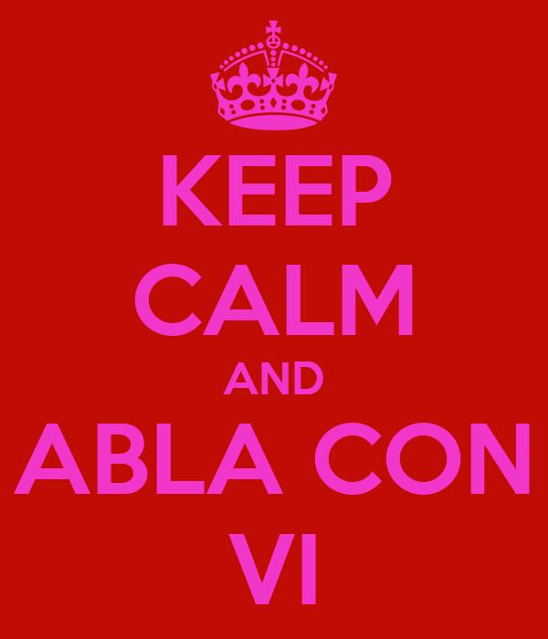 KEEP CALM AND ABLA CON VI