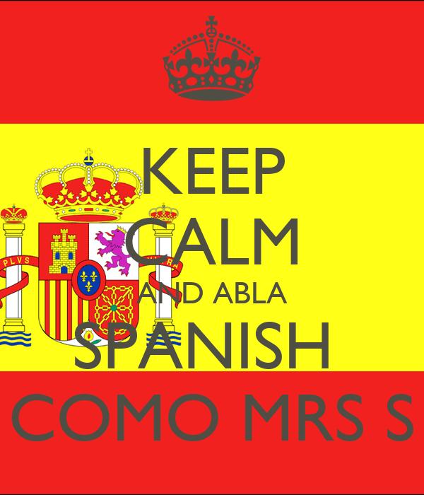 KEEP CALM AND ABLA SPANISH  COMO MRS S