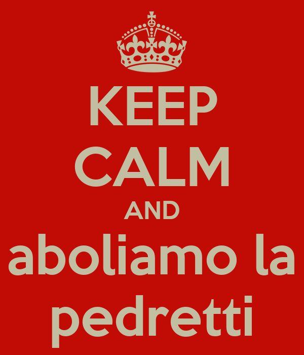 KEEP CALM AND aboliamo la pedretti