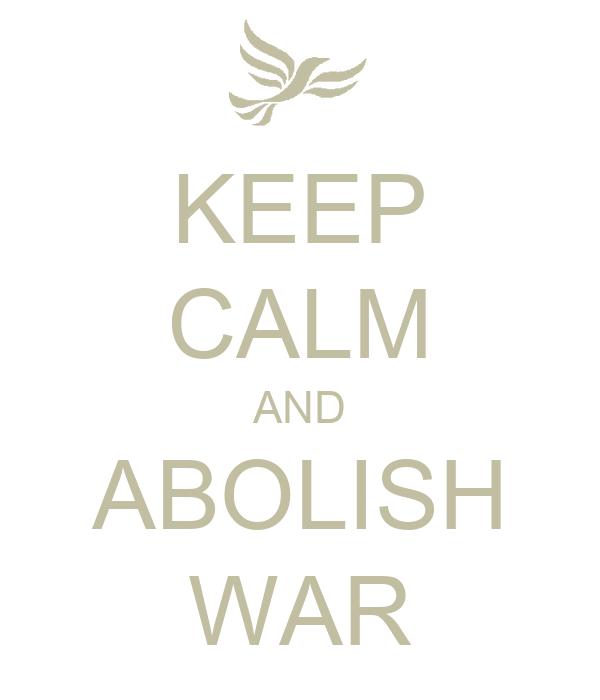 KEEP CALM AND ABOLISH WAR