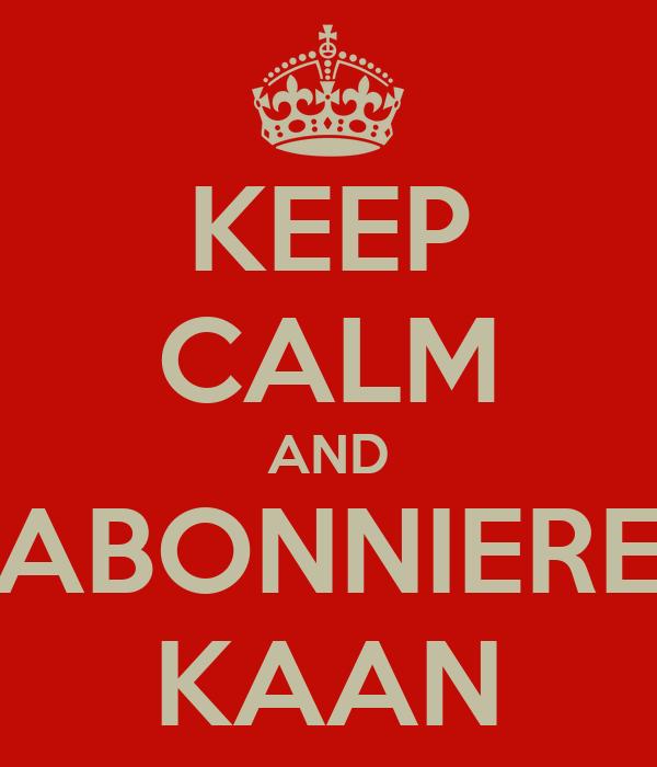 KEEP CALM AND ABONNIERE KAAN