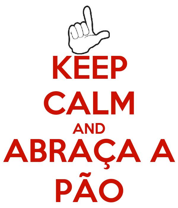 KEEP CALM AND ABRAÇA A PÃO