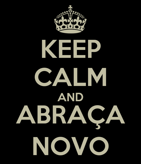 KEEP CALM AND ABRAÇA NOVO