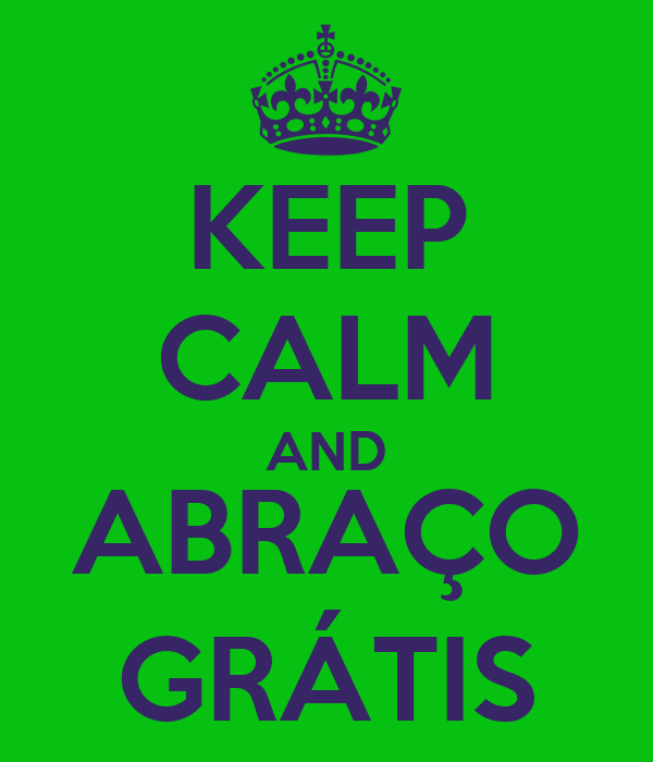 KEEP CALM AND ABRAÇO GRÁTIS
