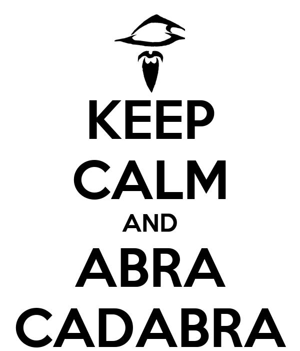 KEEP CALM AND ABRA CADABRA