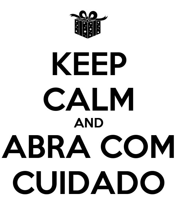 KEEP CALM AND ABRA COM CUIDADO