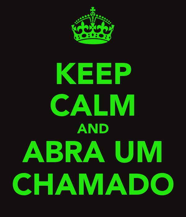 KEEP CALM AND ABRA UM CHAMADO