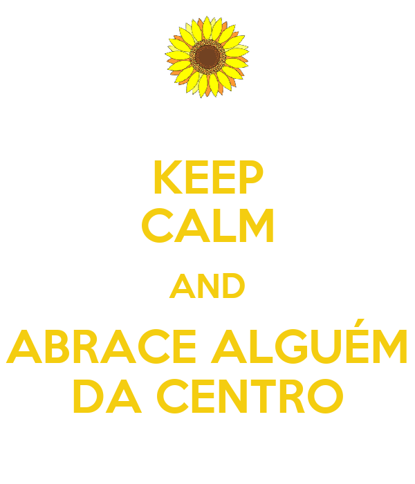 KEEP CALM AND ABRACE ALGUÉM DA CENTRO