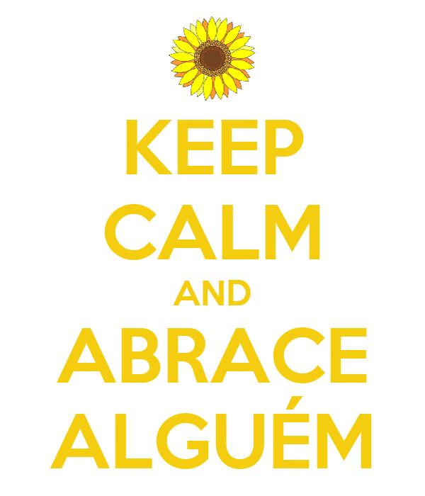 KEEP CALM AND ABRACE ALGUÉM