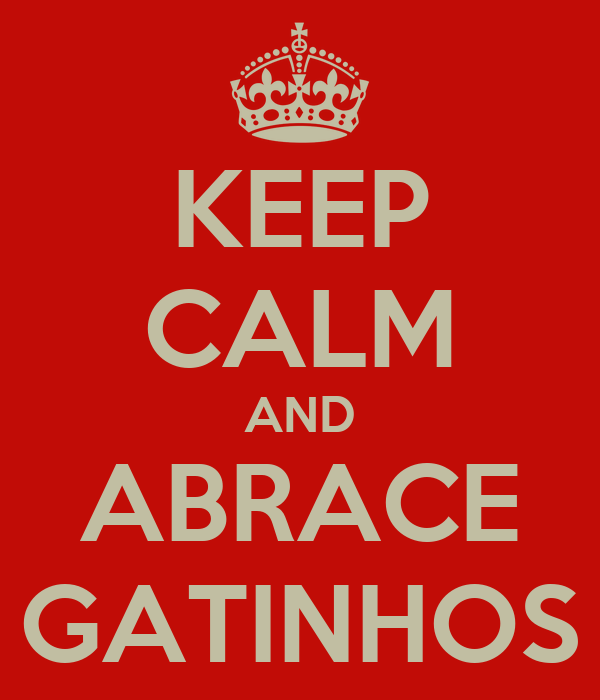 KEEP CALM AND ABRACE GATINHOS