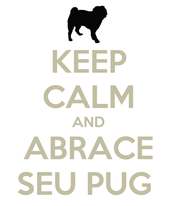 KEEP CALM AND ABRACE SEU PUG