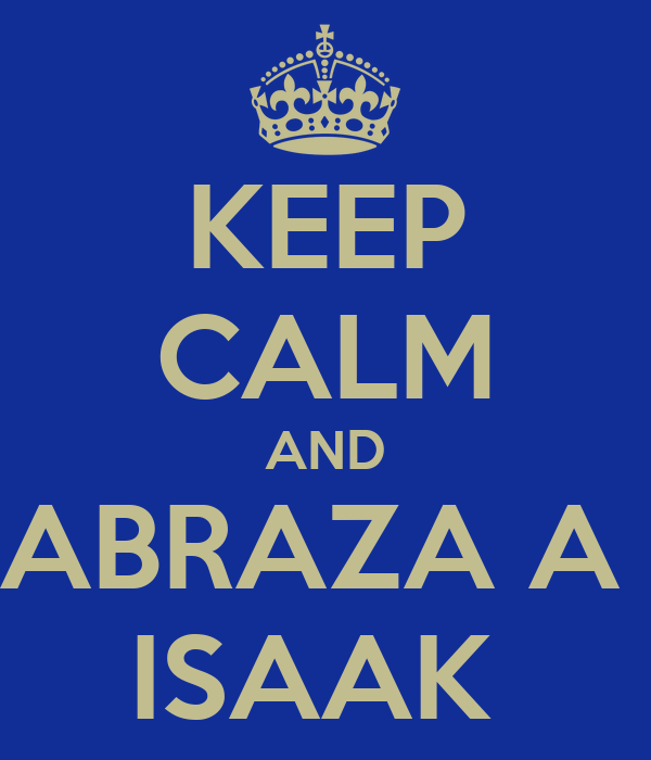 KEEP CALM AND ABRAZA A  ISAAK