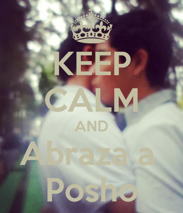 KEEP CALM AND Abraza a  Posho