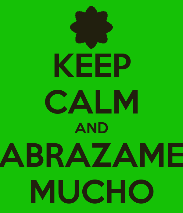 KEEP CALM AND ABRAZAME MUCHO