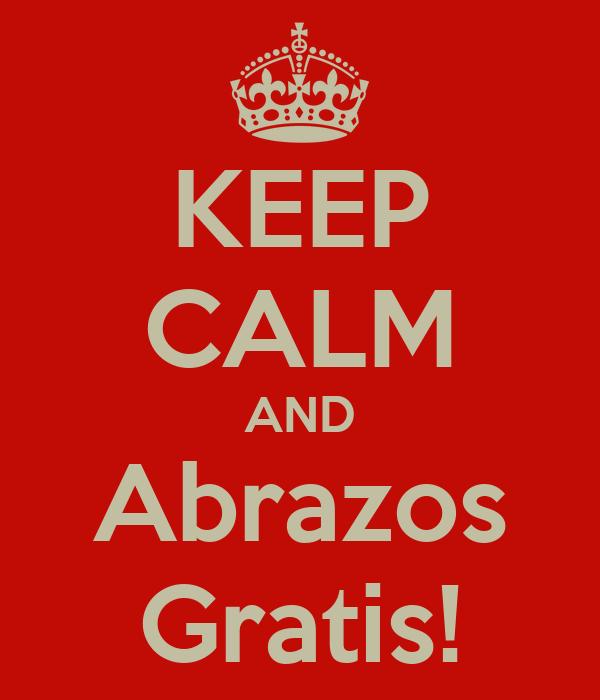 KEEP CALM AND Abrazos Gratis!