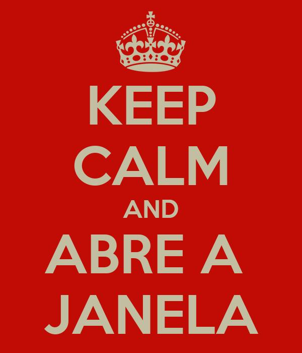 KEEP CALM AND ABRE A  JANELA