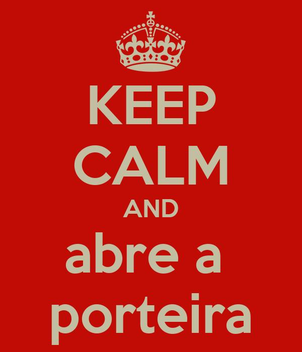 KEEP CALM AND abre a  porteira