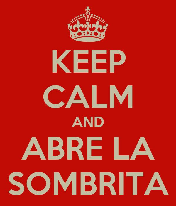KEEP CALM AND ABRE LA SOMBRITA