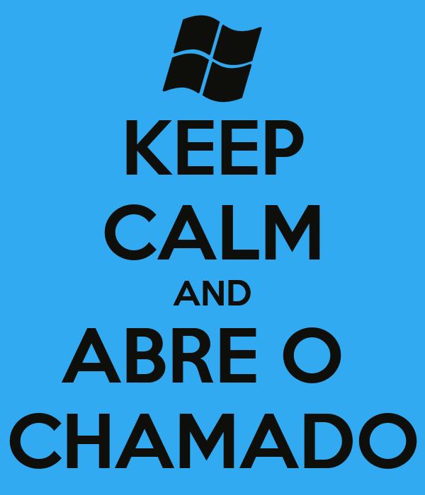 KEEP CALM AND ABRE O  CHAMADO