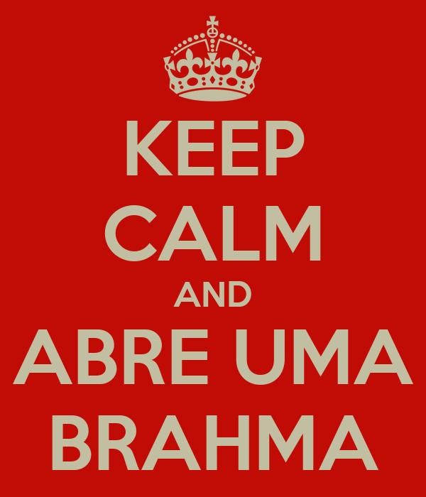 KEEP CALM AND ABRE UMA BRAHMA