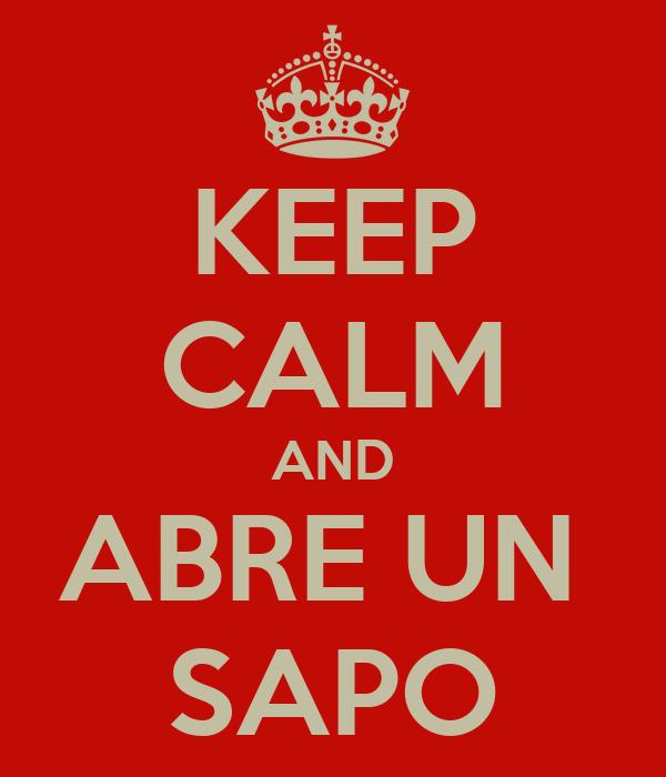 KEEP CALM AND ABRE UN  SAPO