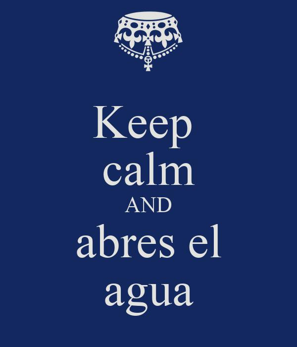 Keep  calm AND abres el agua