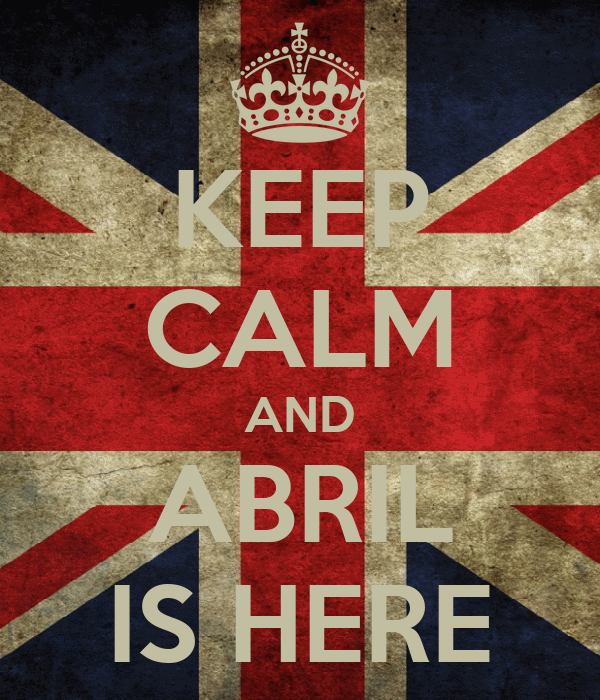 KEEP CALM AND ABRIL IS HERE
