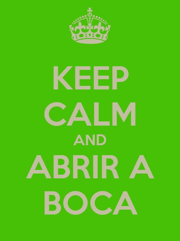 KEEP CALM AND ABRIR A BOCA