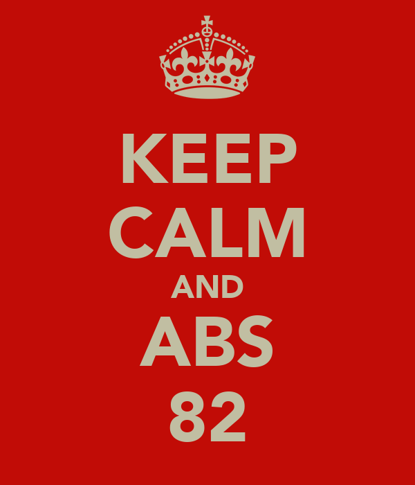 KEEP CALM AND ABS 82
