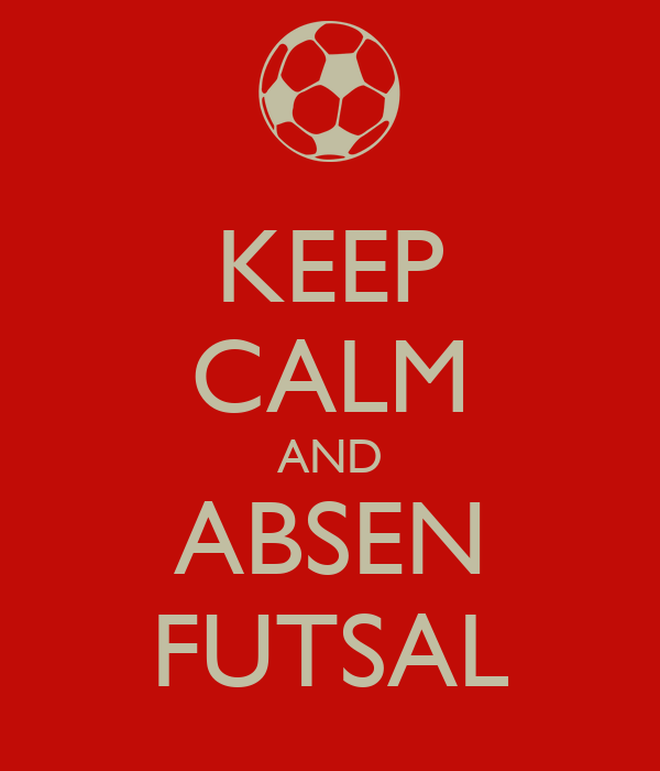 KEEP CALM AND ABSEN FUTSAL