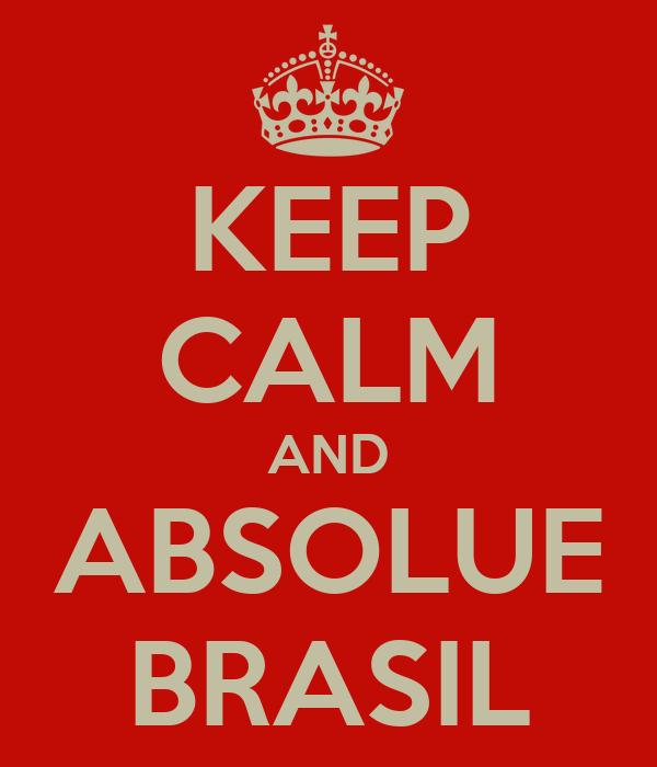 KEEP CALM AND ABSOLUE BRASIL