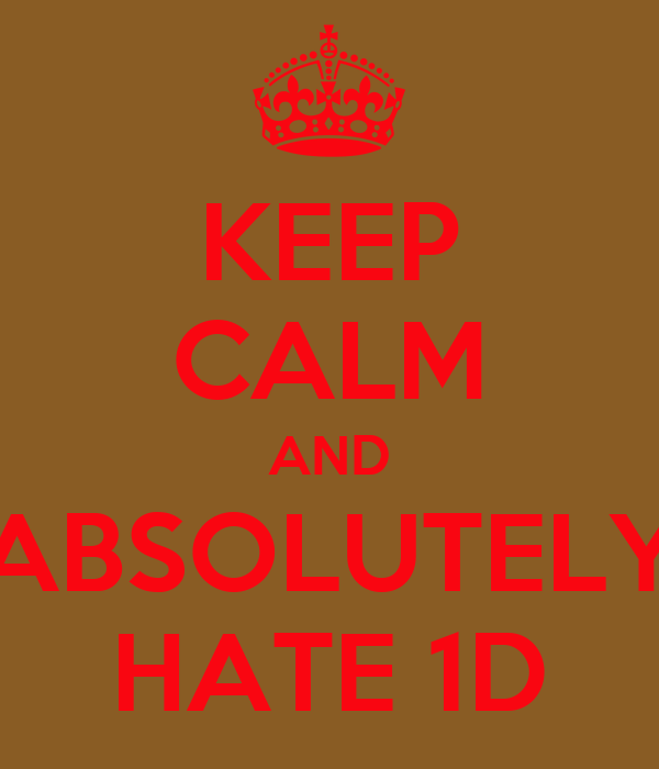 KEEP CALM AND ABSOLUTELY HATE 1D
