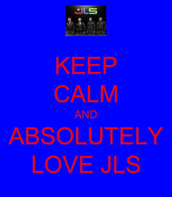 KEEP CALM AND ABSOLUTELY LOVE JLS