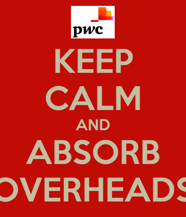 KEEP CALM AND ABSORB OVERHEADS