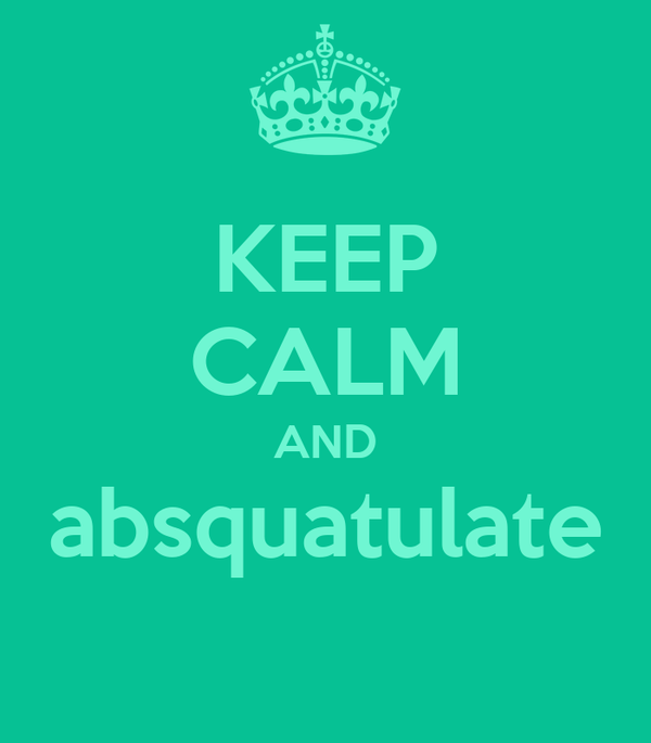 KEEP CALM AND absquatulate