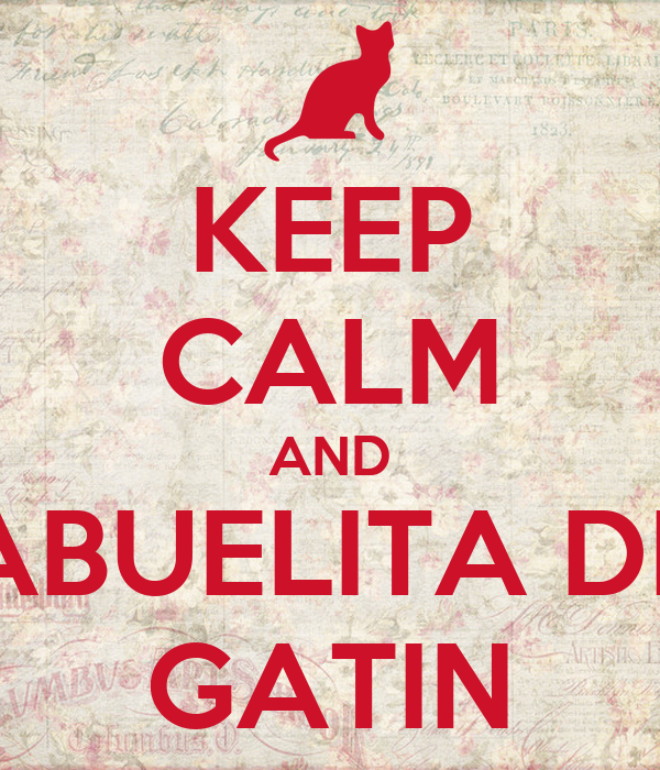 KEEP CALM AND ABUELITA DE GATIN
