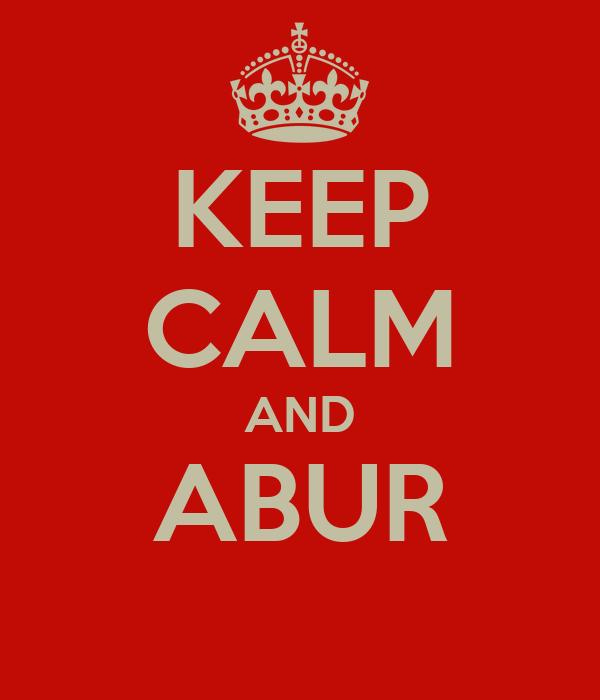 KEEP CALM AND ABUR