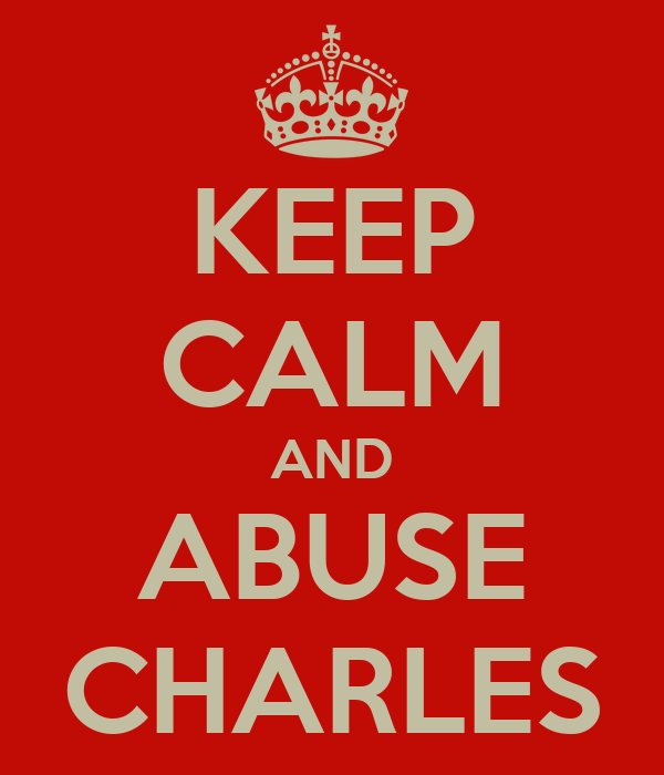 KEEP CALM AND ABUSE CHARLES