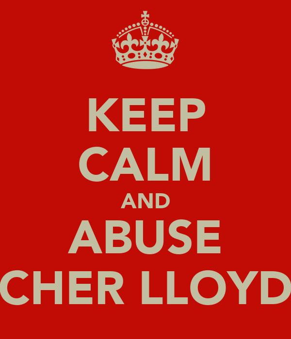 KEEP CALM AND ABUSE CHER LLOYD