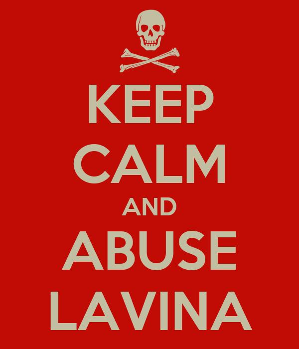KEEP CALM AND ABUSE LAVINA