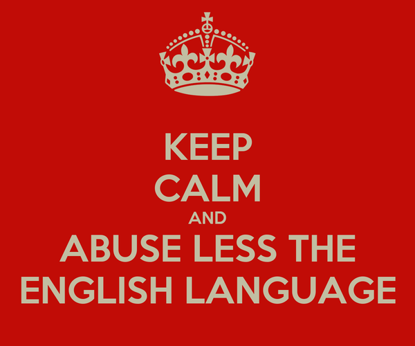 KEEP CALM AND ABUSE LESS THE ENGLISH LANGUAGE