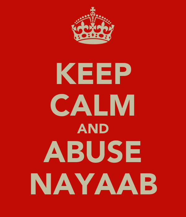 KEEP CALM AND ABUSE NAYAAB