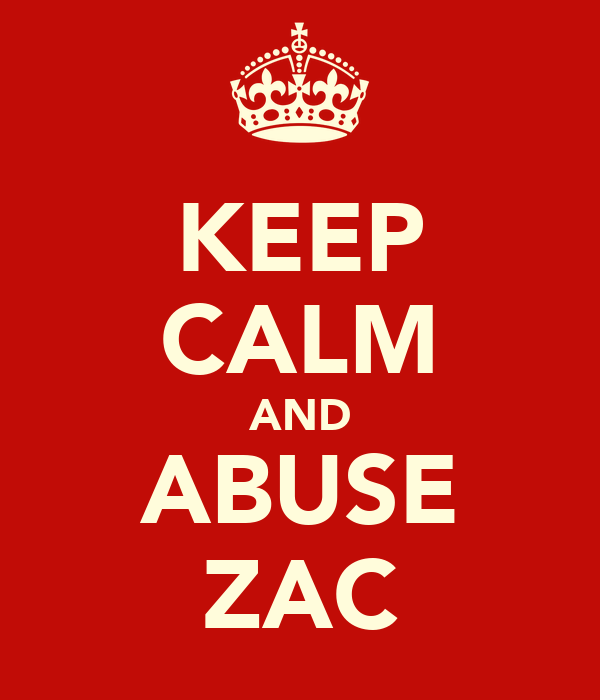 KEEP CALM AND ABUSE ZAC
