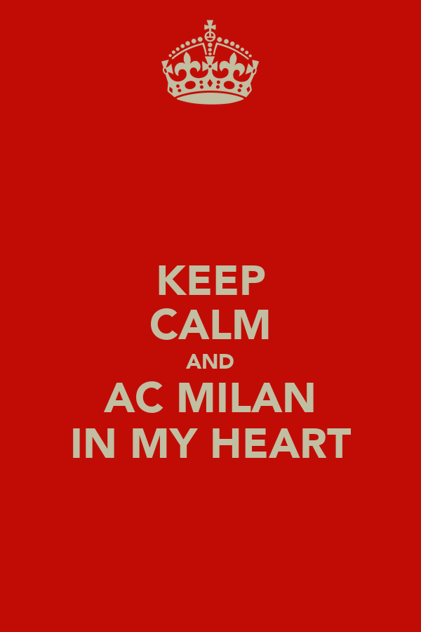 KEEP CALM AND AC MILAN IN MY HEART