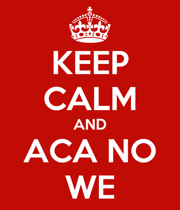 KEEP CALM AND ACA NO WE