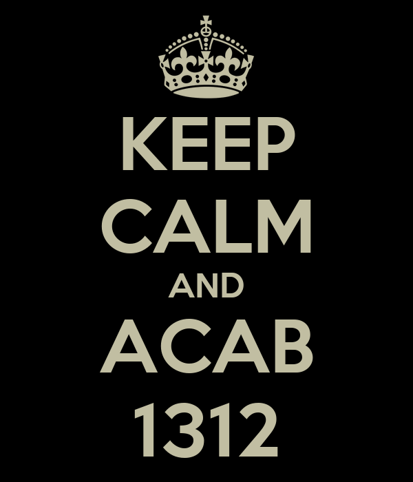 KEEP CALM AND ACAB 1312