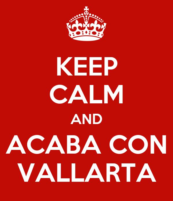 KEEP CALM AND ACABA CON VALLARTA