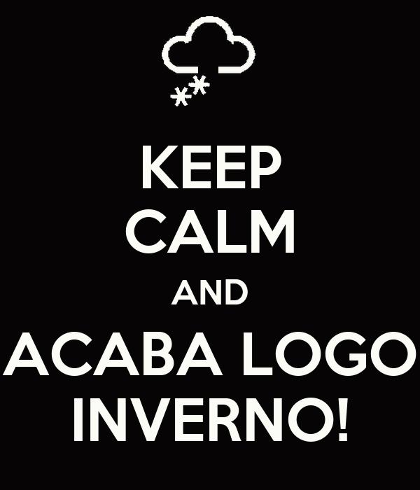 KEEP CALM AND ACABA LOGO INVERNO!