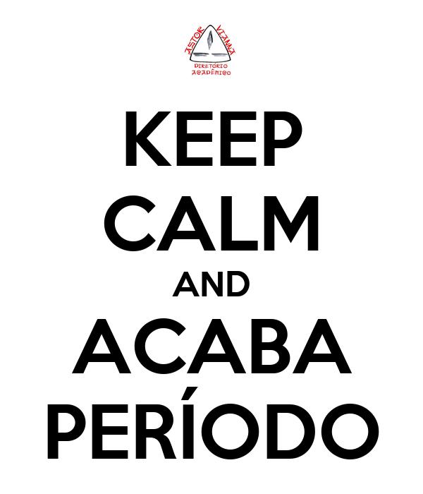 KEEP CALM AND ACABA PERÍODO