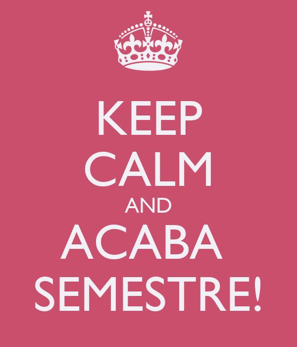 KEEP CALM AND ACABA  SEMESTRE!